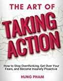 The Art of Taking Action: How to Stop Overthinking Get Over Your Fears and Become Insanely Proactive by Hung Pham (Author) #Kindle US #NewRelease #Counseling #Psychology #eBook #ad
