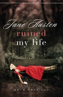 Jane Austen Ruined My Life By Beth Pattillo...need to read for out next book club meeting girls!