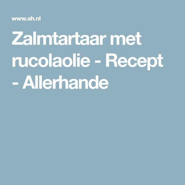 Zalmtartaar met rucolaolie - Recept - Allerhande