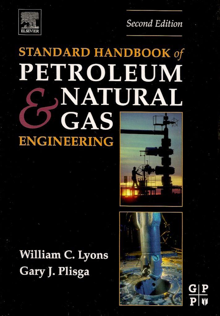 LYONS, William C.; PLISGA, Gary S. (Ed.). Standard handbook of petroleum and natural gas engineering. 2 ed. Amsterdam: Elsevier, 2005. xi, [várias paginações]. Inclui bibliografia (ao final de cada capítulo) e índice; il. tab. quad. graf.; 27x19x6cm. ISBN 0750677856.  Palavras-chave: ENGENHARIA DE PETROLEO; GAS NATURAL.  CDU 665.6 / L991s / 2 ed. / 2005