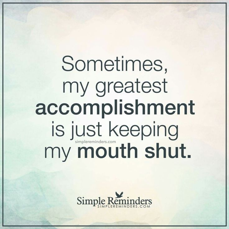 Sometimes My Greatest Accomplishment Is Just Keeping My Mouth Shut