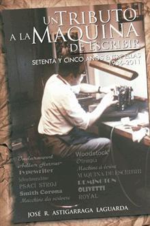 """""""Un tributo a la máquina de escribir"""", José R. Astigarraga.  El autor explica su gran atracción por la ingeniería mecánica que representan las máquinas de escribir y calcular."""