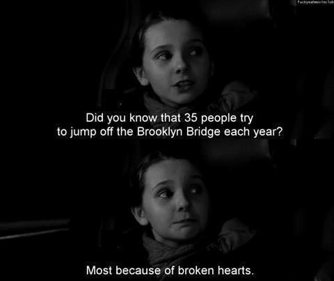Did you know that 35 people try to jump off the Brooklyn Bridge each year? Most because of broken hearts ~ Definitely Maybe