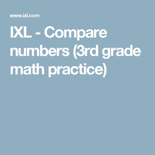 IXL - Compare numbers (3rd grade math practice)
