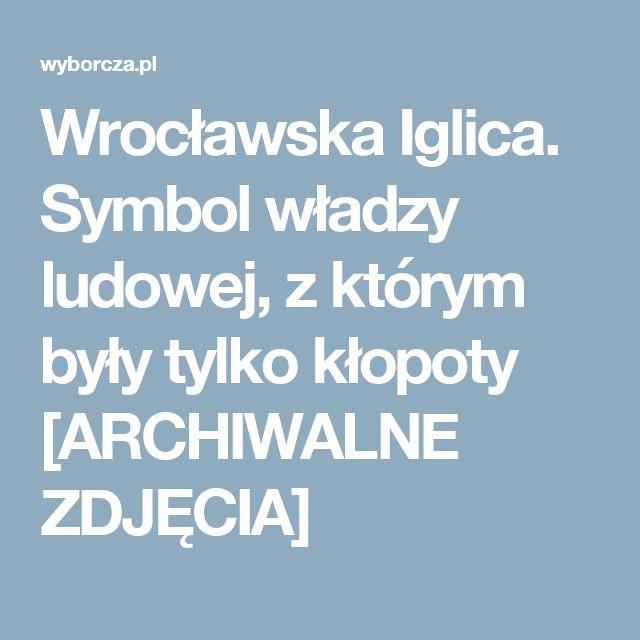 Wrocławska Iglica. Symbol władzy ludowej, z którym były tylko kłopoty [ARCHIWALNE ZDJĘCIA]
