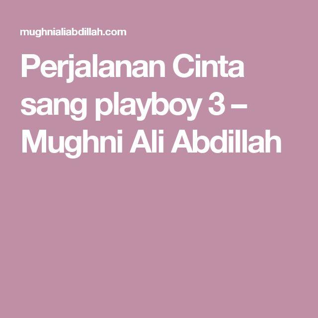 Perjalanan Cinta sang playboy 3 – Mughni Ali Abdillah