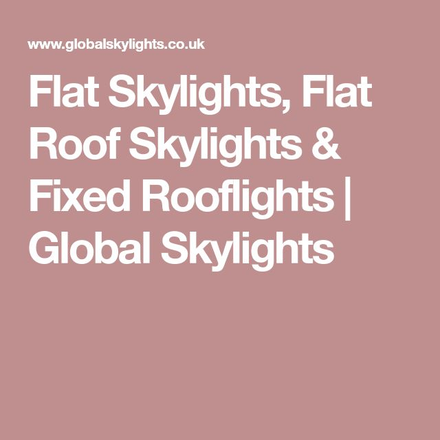 Flat Skylights, Flat Roof Skylights & Fixed Rooflights | Global Skylights