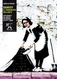 Banksy, il terrorista dell'arte