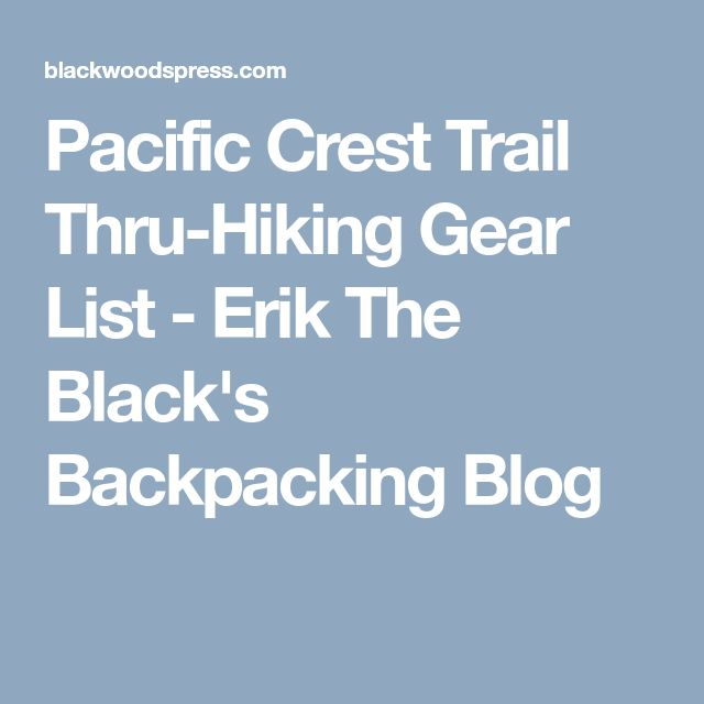 Pacific Crest Trail Thru-Hiking Gear List - Erik The Black's Backpacking Blog