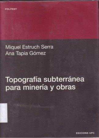 Topografía subterránea para minería y obras / Estruch Serra, Miquel.  N° de pedido: 526.9 E824T 2010