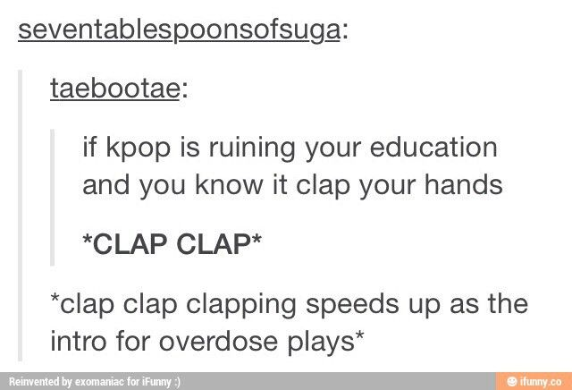 The sad part is, when I'm clapping, in my head I hear...warning, warning, warning, warning....and I do speed up my clapping!  kpop ruined me....