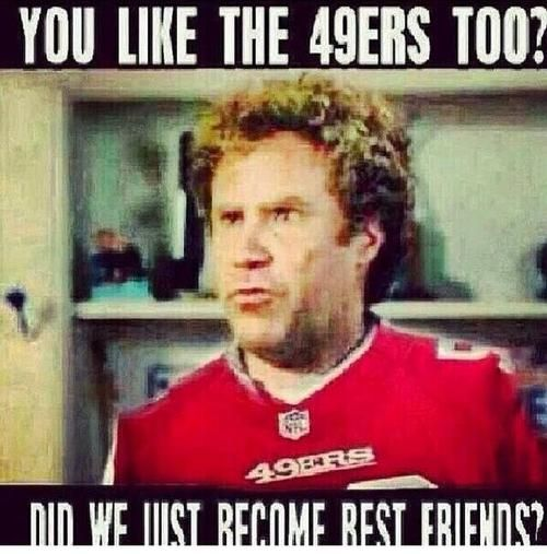 Did We Just Become Best Friends Full Quote: All My 49er Best Friends