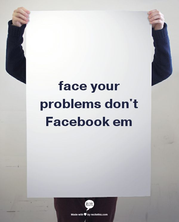 face your problems don't Facebook em- andy mineo