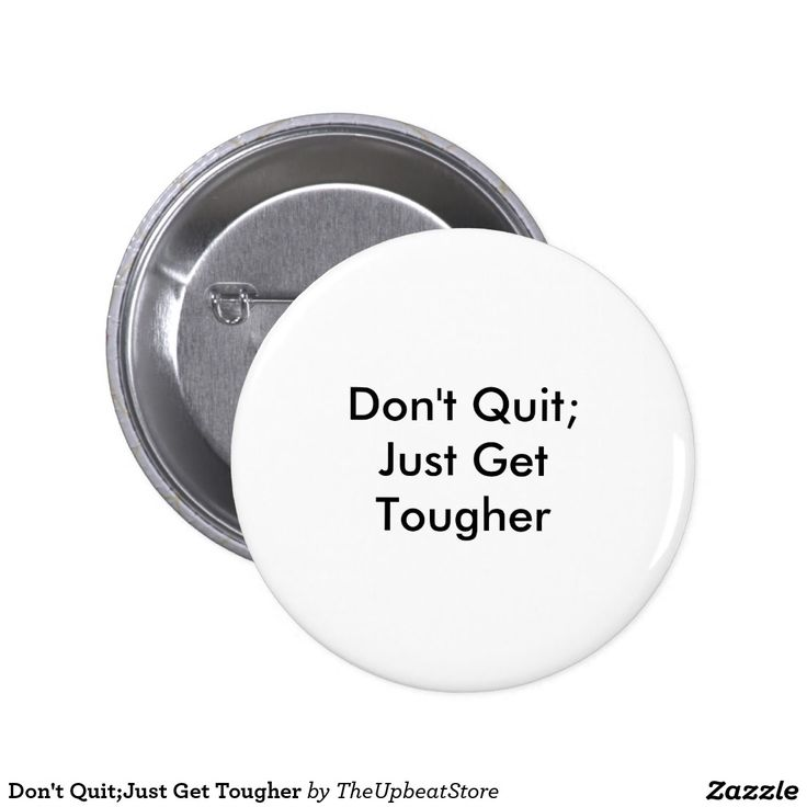 Don't Quit;Just Get Tougher Button