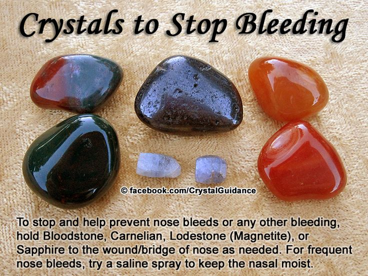 Tips  Prescriptions - Crystals to Stop Bleeding and Nose Bleeds. Top Recommended Crystals: Bloodstone, Carnelian, Lodestone (Magnetite), or Sapphire.  Additional Crystal Recommendations: Ruby, Red Jasper, or Clear Quartz. Hold your preferred crystal on or near the wound or to the bridge of the nose as needed. For frequent nose bleeds, try a saline spray to keep the nasal moist. You can also put something cold, including a cold crystal, on the back of the neck to help the nasal clot faster.