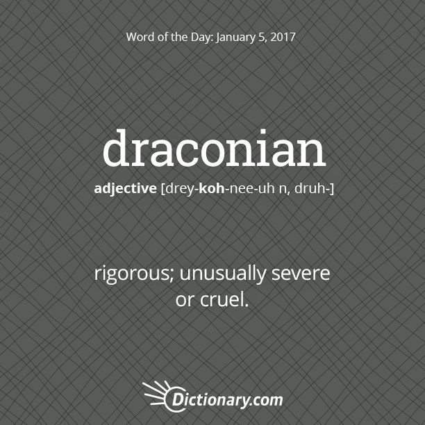Today's Word of the Day is draconian: Rigorous, Unusually Cruel