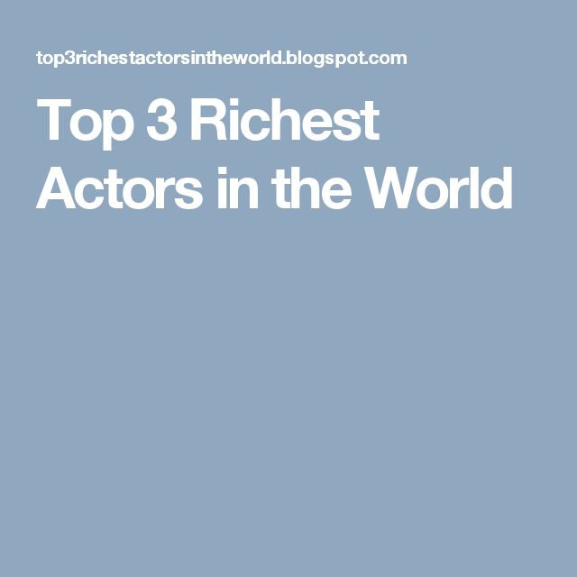 Top 3 Richest Actors in the World