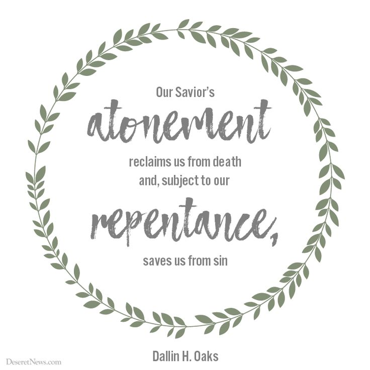 """""""Our Savior's atonement reclaims us from death and, subject to our repentance, saves us from sin."""" -Elder Dallin H. Oaks #LDSConf #LDS #quotes"""