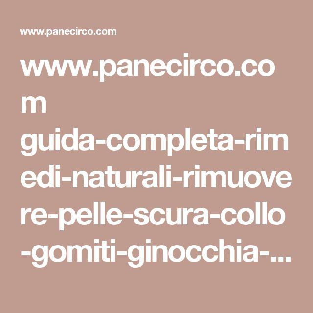 www.panecirco.com guida-completa-rimedi-naturali-rimuovere-pelle-scura-collo-gomiti-ginocchia-ascelle