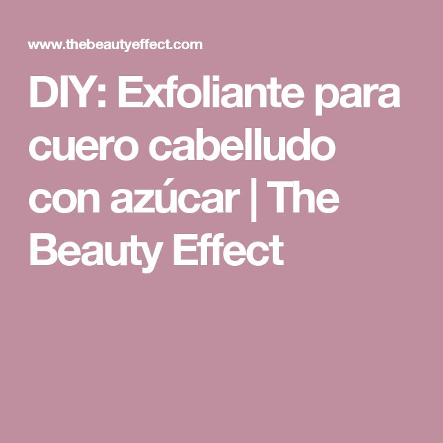 DIY: Exfoliante para cuero cabelludo con azúcar   The Beauty Effect