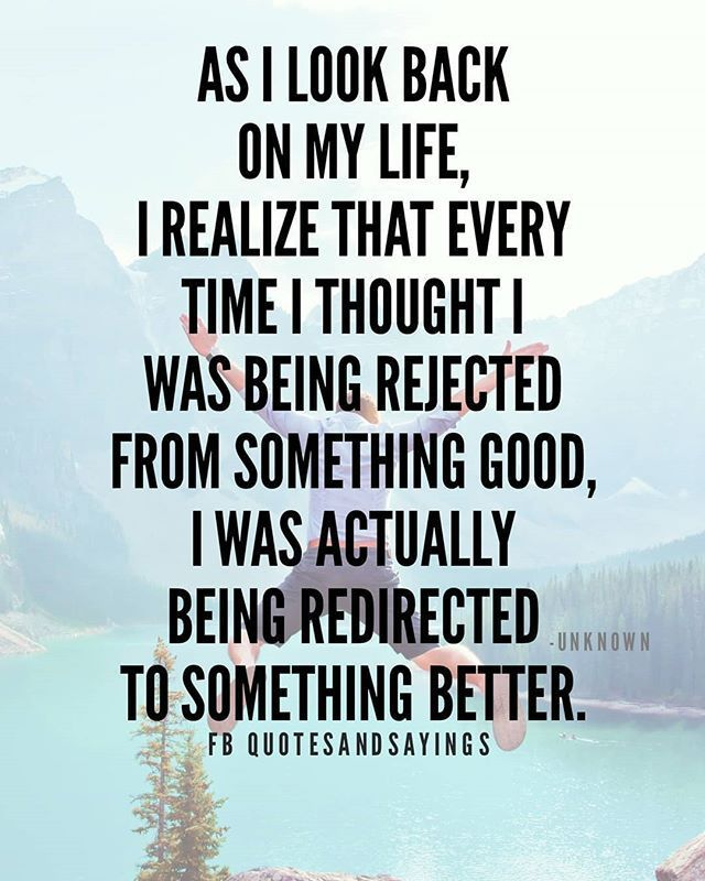 As I Look Back On My Life I Realize That Every Time I Thought I Was Being Rejected From Something Motivational Picture Quotes Wise Words Quotes Rejected Quotes