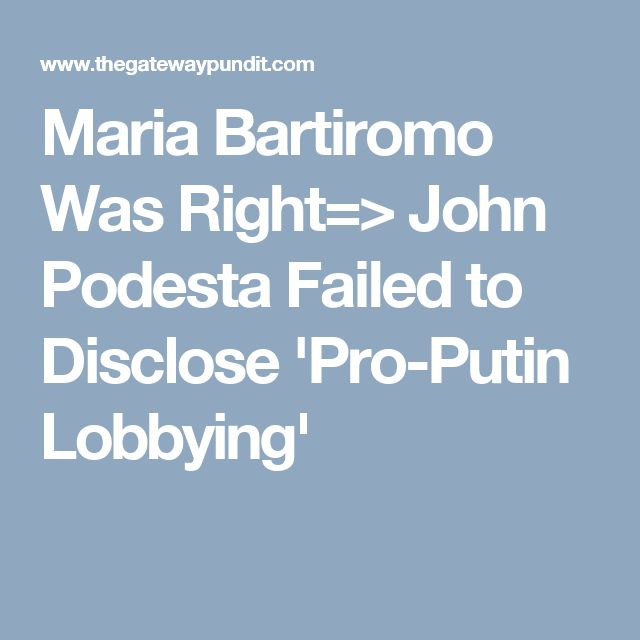 Maria Bartiromo Was Right=> John Podesta Failed to Disclose 'Pro-Putin Lobbying'