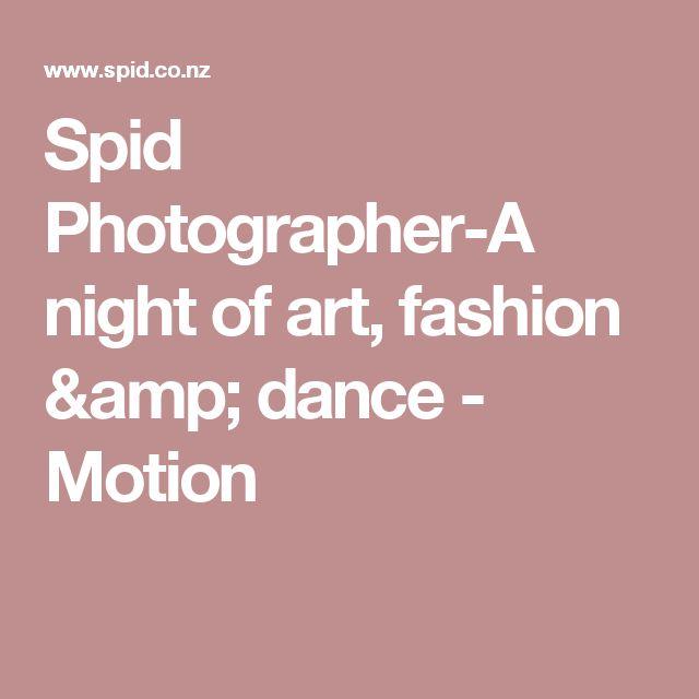 Spid  Photographer-A night of art, fashion & dance - Motion