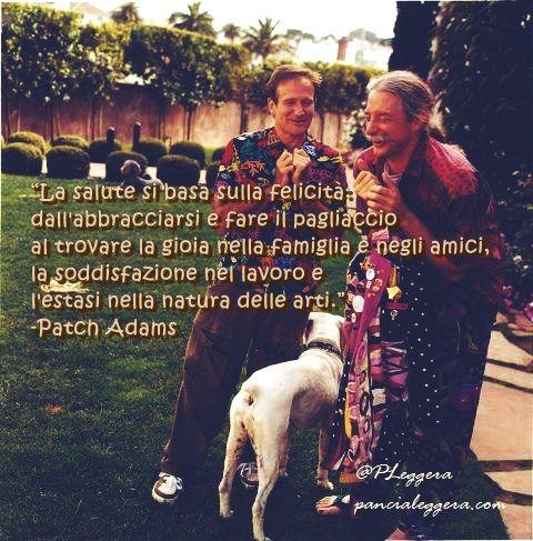 """""""La salute si basa sulla felicità: dall'abbracciarsi e fare il pagliaccio al trovare la gioia nella famiglia e negli amici, la soddisfazione nel lavoro e l'estasi nella natura delle arti."""" - Patch Adams"""