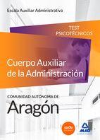 Cuerpo Auxiliar de la Administración de la Comunidad Autónoma de Aragón, Escala Auxiliar Administrativa, Auxiliares Administrativos. Test Psicotécnicos En este manual se incluyen más de 100 cuestionarios (en total más de 2000 preguntas)...