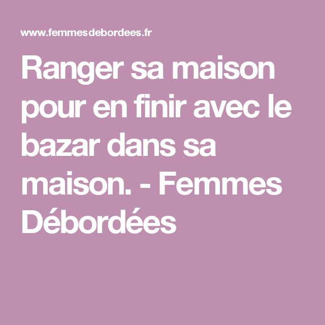25 best ranger sa maison ideas on pinterest planning m nage m nage and r - Astuces pour ranger sa maison ...