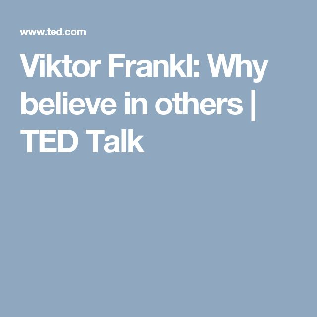 Viktor Frankl: Why believe in others | TED Talk