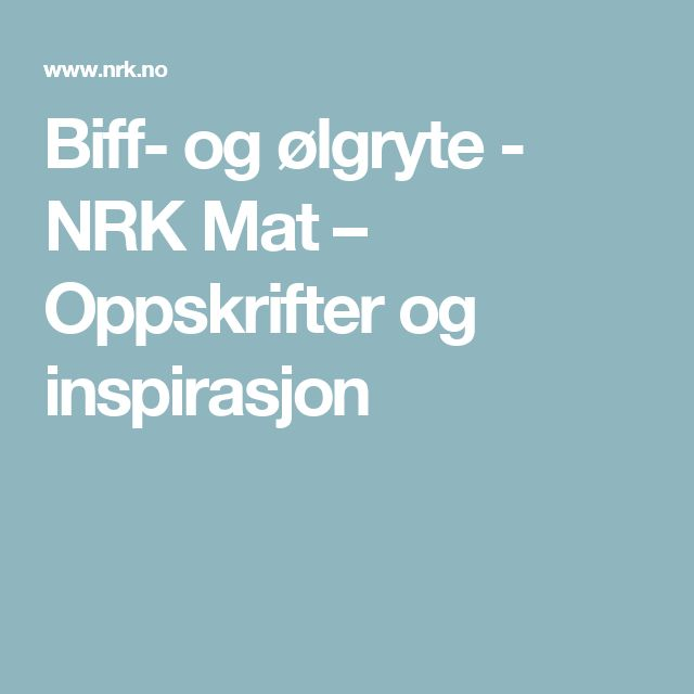 Biff- og ølgryte - NRK Mat – Oppskrifter og inspirasjon
