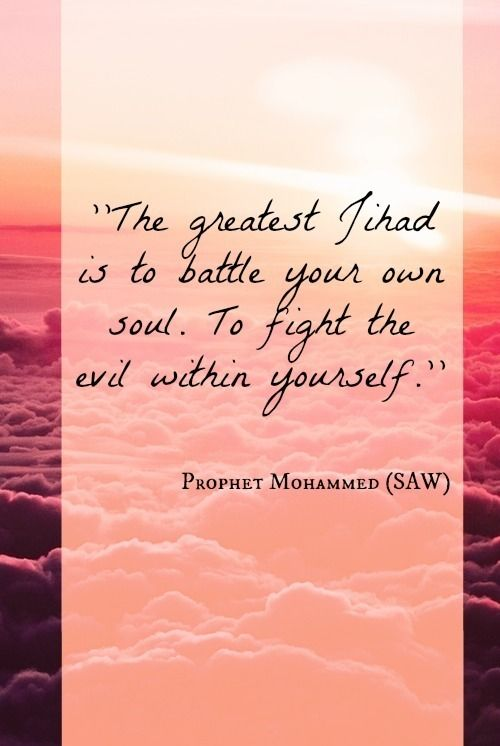 """There are way to many people that need to take a loooong hard look at THEMSELVES...""""The greatest Jihad is to battle your own soul. to fight the evil within yourself"""""""
