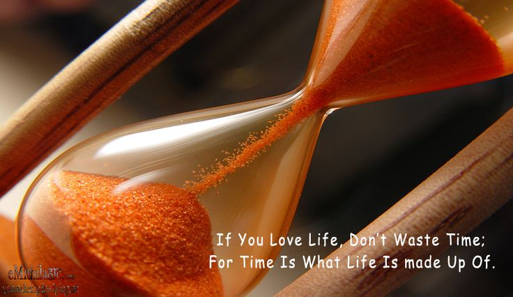 If You Love Life, Don't Waste Time; For Time Is What Life Is Made Up Of.  #eMithilaHaat #emithilahaat #inspiration