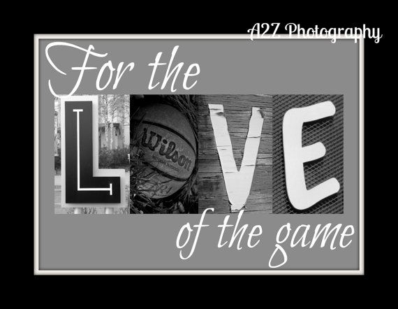 For the love of the game basketball letter art by a2zphotography,more at www.facebook.com/a2zphoto