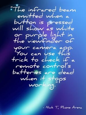 """""""The infrared beam emitted when a button is pressed will show as white or purple light in the viewfinder of your camera app. You can use this trick to check if a remote control's batteries are dead when it stops working."""" - Nick T., Phone Arena"""