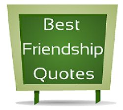 Go to blog for the collection of Best Friendship Quotes