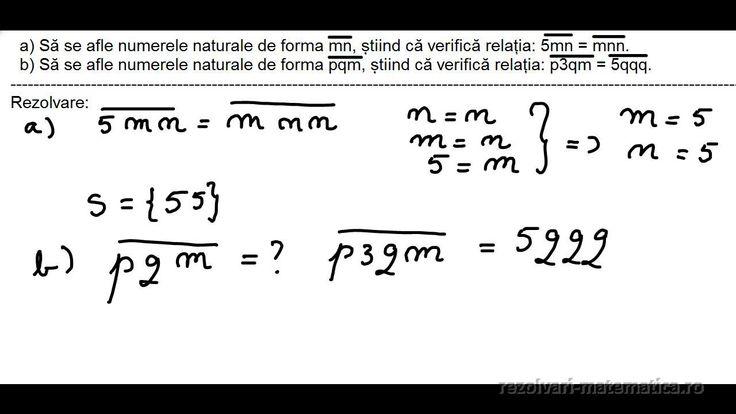 CLASA a V-a - Cap. Numere naturale - Scrierea și citirea numerelor naturale Exercitiul 10 a) Să se afle numerele naturale de forma mn, știind că verifică relația: 5mn = mnn.   b) Să se afle numerele naturale de forma pqm, știind că verifică relația: p3qm = 5qqq.