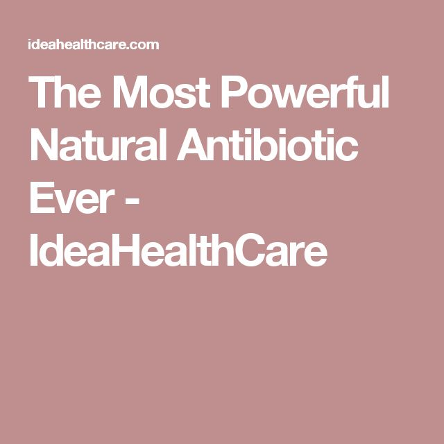 The Most Powerful Natural Antibiotic Ever - IdeaHealthCare