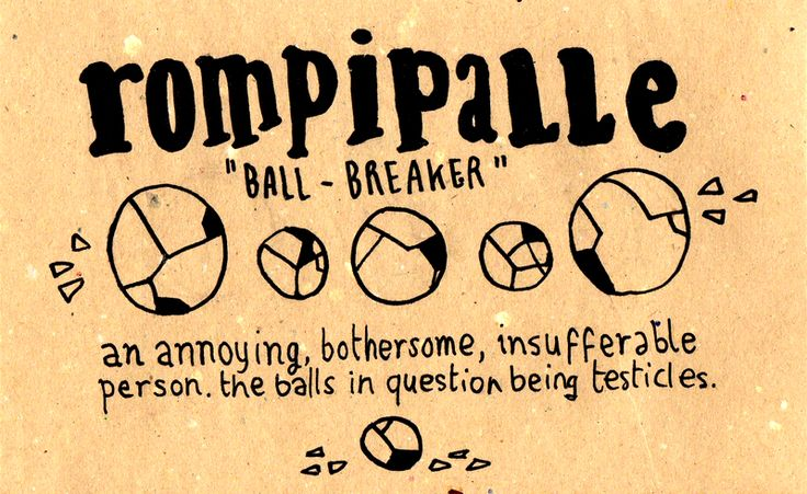 Rompipalle= annoying, bothersome, insufferablr person