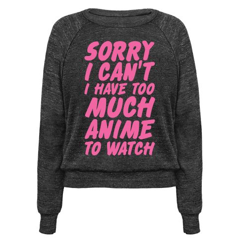 Sorry I can't I have too much anime to watch. It might be true, you might be a total Japan obsessed weeaboo and you might need to wear this anime shirt to declare both your lazy nerdiness and your desire to just watch anime forever until the world ends.