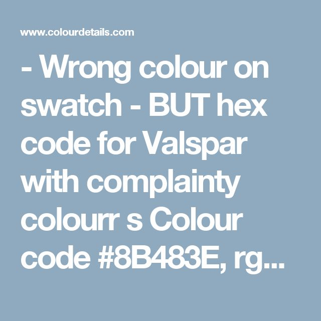 - Wrong colour on swatch - BUT hex code for Valspar with complainty colourr s   Colour code #8B483E, rgb(139, 72, 62)