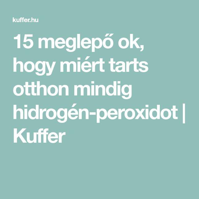 15 meglepő ok, hogy miért tarts otthon mindig hidrogén-peroxidot | Kuffer