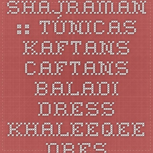 Shajraman :: Túnicas - Kaftans - Caftans - Baladi dress - Khaleeqee dress - Saidi drees - Indumentaria para Belly Dance, Trajes de Danza Arabe para Odaliscas.
