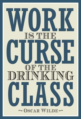 Work is the Curse of the Drinking Class Poster Prints at AllPosters.com