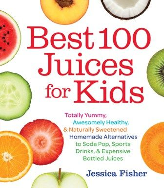 Best 100 Juices for Kids - Jessica Fisher preorder on amazon for spring '14 delivery