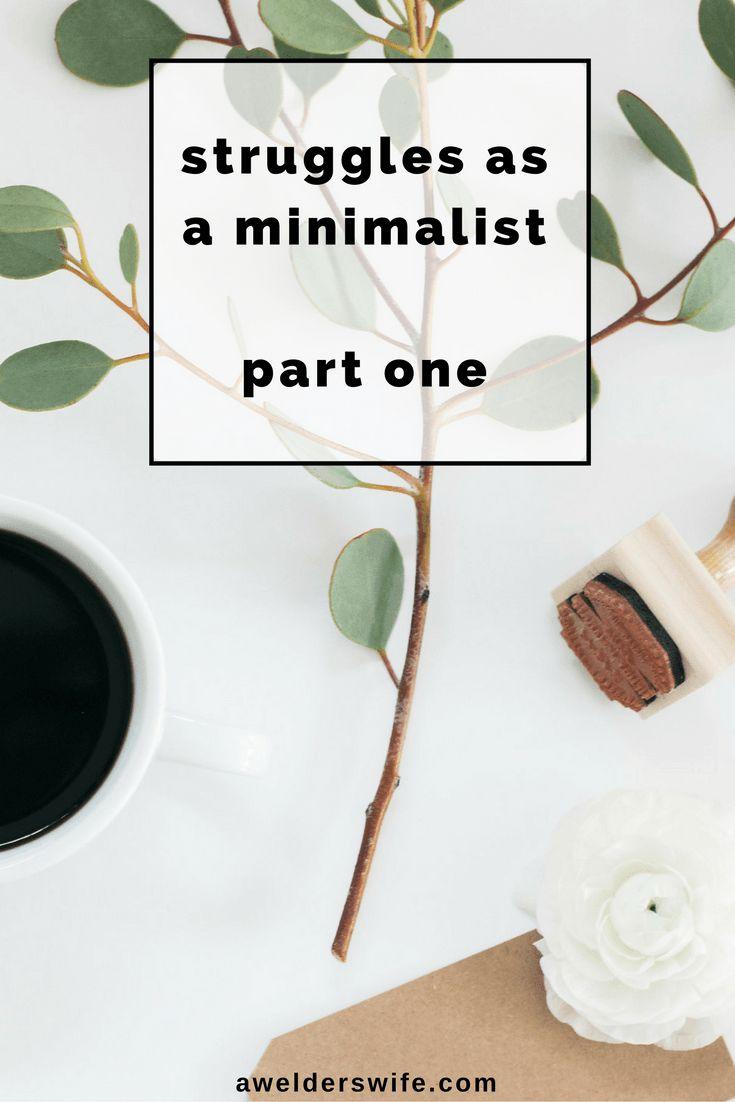 Struggles As A Minimalist: Part One | www.awelderswife.com