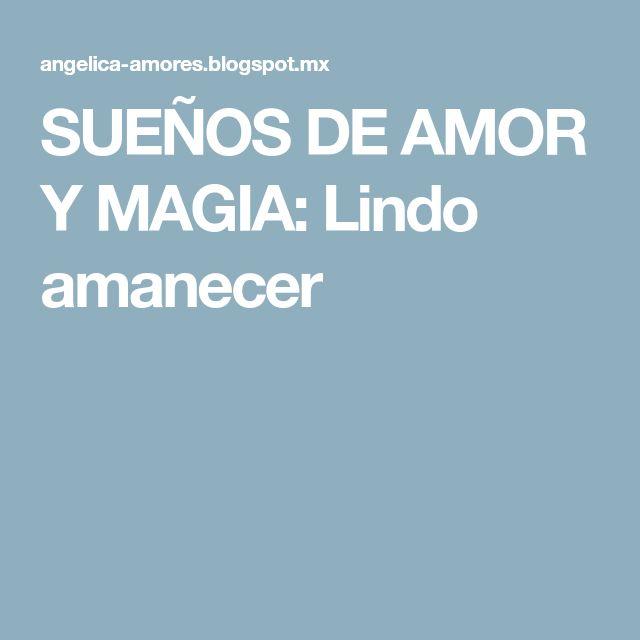 SUEÑOS DE AMOR Y MAGIA: Lindo amanecer