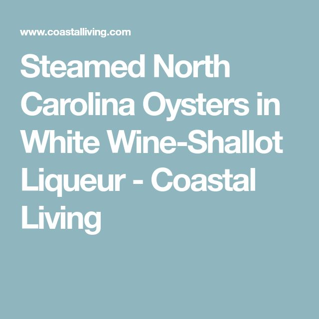 Steamed North Carolina Oysters in White Wine-Shallot Liqueur - Coastal Living