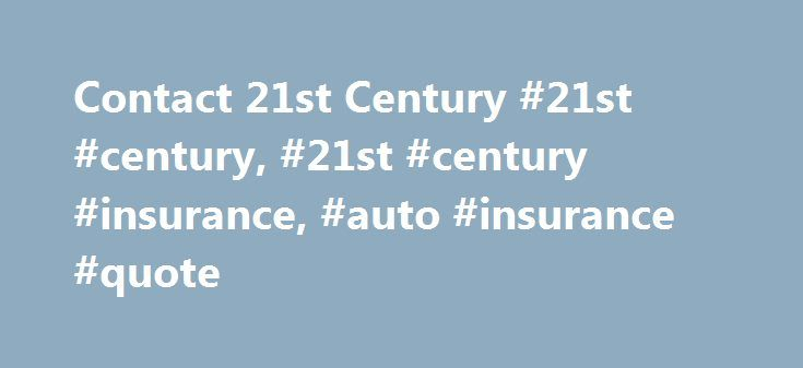 Contact 21st Century #21st #century, #21st #century #insurance, #auto #insurance #quote http://nevada.nef2.com/contact-21st-century-21st-century-21st-century-insurance-auto-insurance-quote/  # Contact Us Online Payments Payments sent by regular mail California customers please send payments to this address: 21st Century Insurance Payment Center 4722 P.O. BOX 894722 Los Angeles, CA 90189-4722 For customers in all other states, please send payments to this address: Insurance Payment Processing…